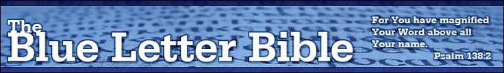The Blue Letter Bible: For You have magnified Your Word above all Your name—Psalm 138:2