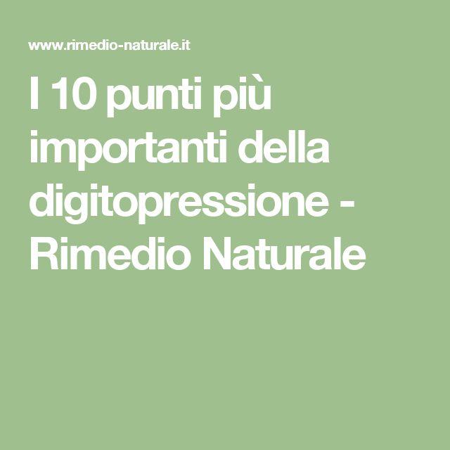 I 10 punti più importanti della digitopressione - Rimedio Naturale