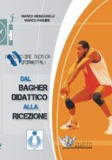 Dal bagher didattico alla ricezione. Impostazione tecnica dei fondamentali M. Mencarelli - M. Paolini http://www.calzetti-mariucci.it/shop/prodotti/dal-bagher-didattico-alla-ricezione