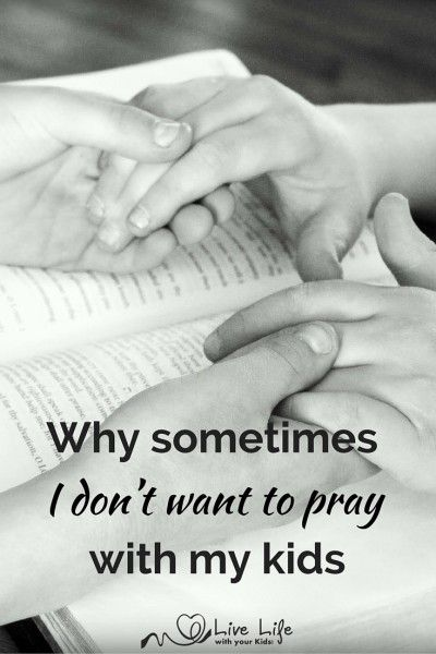 Sometimes I don't want to pray with my kids