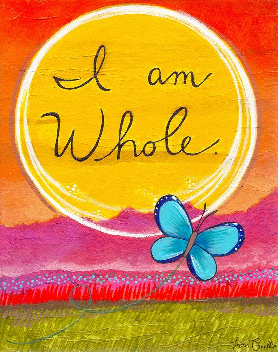 I am whole and complete exactly as I am. Yes. :: Art by Lori Portka