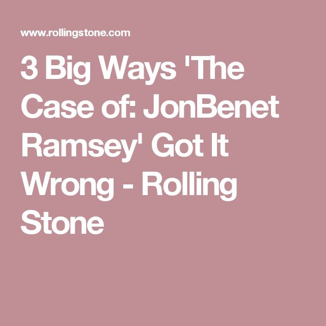 3 Big Ways 'The Case of: JonBenet Ramsey' Got It Wrong - Rolling Stone