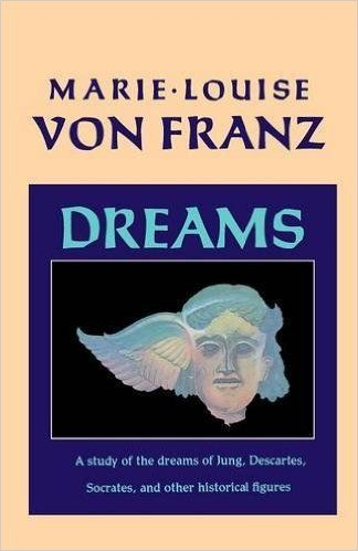Dreams: A Study of the Dreams of Jung, Descartes, Socrates, and Other Historical Figures (C.G. Jung Foundation Book): Marie-Louise Von Franz: 9781570620355: Amazon.com: Books