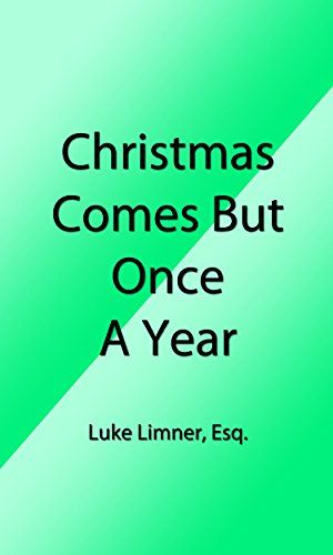 Christmas Comes but Once a Year (Illustrated Edition) (Classic Christmas eBooks Book 25) by [Limner, Luke]
