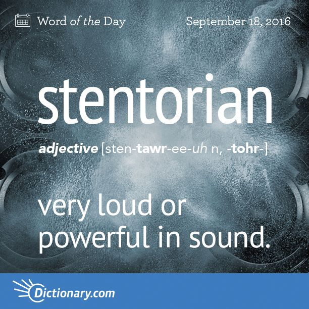 Dictionary.com's Word of the Day - stentorian - very loud or powerful in sound: a stentorian voice.
