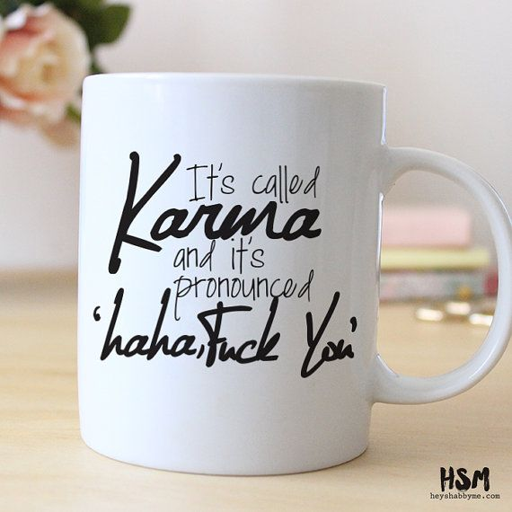 Its Called Karma ---- ---Ask for bulk prices--- This is the perfect little gift for the coffee/tea lover. Each mug is professionally designed