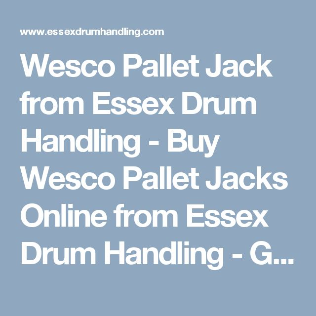 Wesco Pallet Jack from Essex Drum Handling - Buy Wesco Pallet Jacks Online from Essex Drum Handling - Get an Economical Pallet Jack and Pallet Truck to Move Products onto and off of Pallets Easily