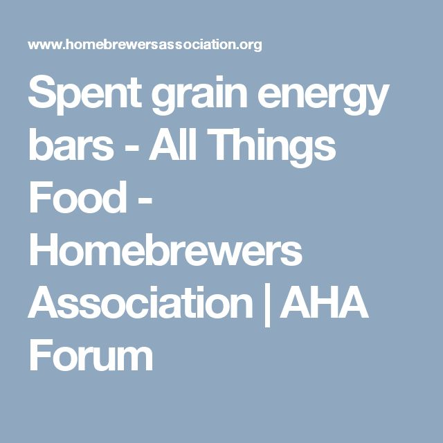 Spent grain energy bars - All Things Food - Homebrewers Association | AHA Forum