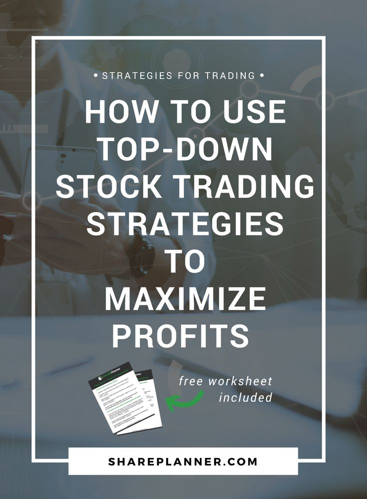 How to Use Top Down Stock Trading Strategies to Maximize Profits