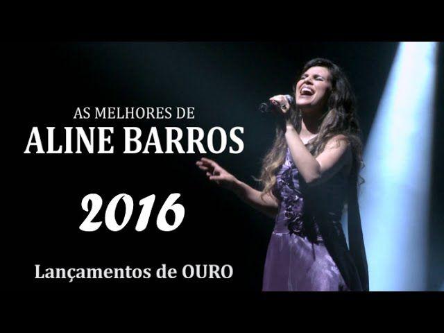 Aline Barros Coletanea De Ouro Gospel Mais Tocadas 2016 Musicas