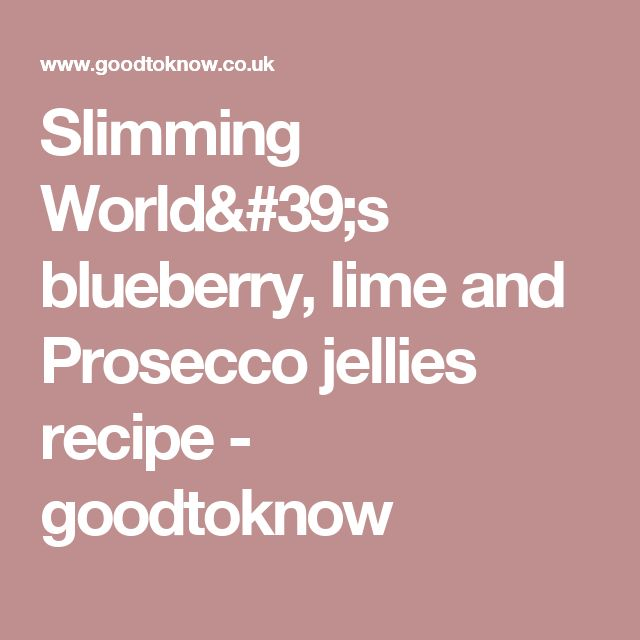 Slimming World's blueberry, lime and Prosecco jellies recipe - goodtoknow