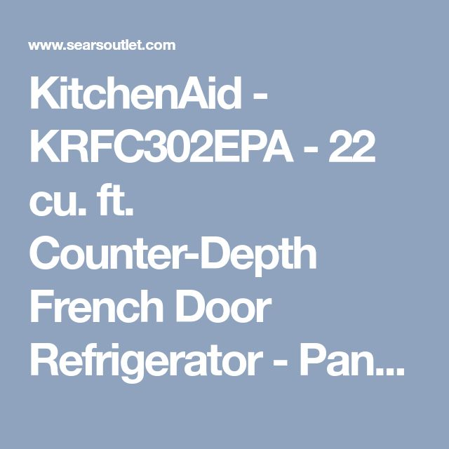 KitchenAid - KRFC302EPA - 22 cu. ft. Counter-Depth French Door Refrigerator - Panel Ready | Sears Outlet
