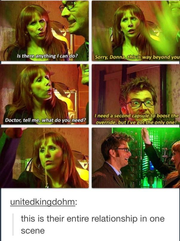 Yep.. The Doctor and Donna's relationship outlined in one scene.. the perfect example of why I loved them together in Doctor Who