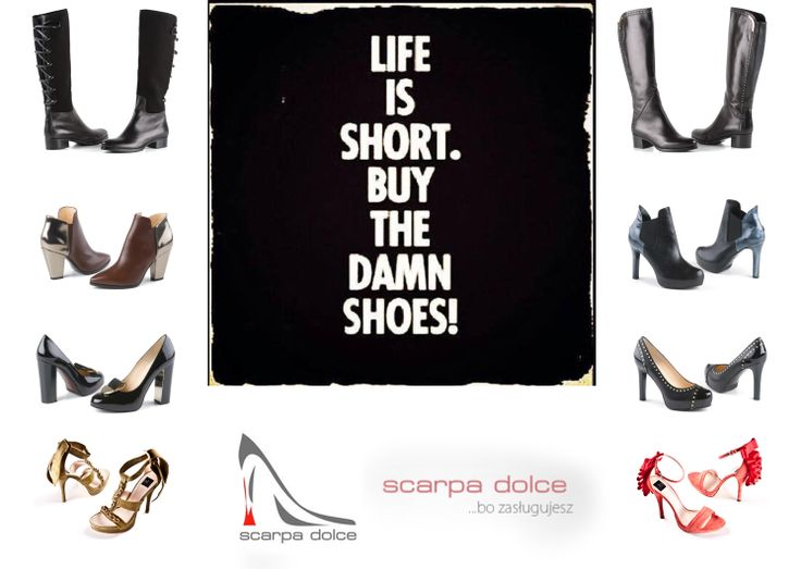 Life is short, so buy the damn shoes! The bast way to do it is to visit sklep.scarpadolce.pl