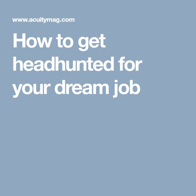 How to get headhunted for your dream job [Allmoneymakingideas.com] Financial freedom | Financial independence | freelance | investment | income streams | Ideas to make money | money making ideas | dream job | high salary | earn money | earn extra money | start a blog | make money at home | how to make extra money | income ideas | income security | Financial literacy | passive income | jobs of the future | job security | freelancing | Start a business | investing