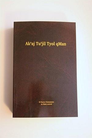 New Testament in Mam Central, a language of Guatemala / Mam Central Nuevo testamento / Ak'aj Ti'jil Tyol qMan / El nuevo testamento en el idioma Mam Central de Guatemala