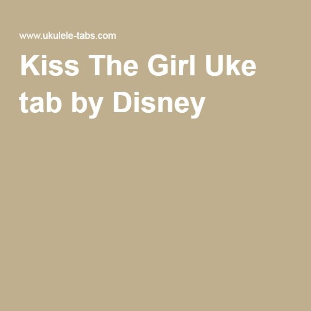 Kiss The Girl Uke tab by Disney : Ukulele tabs for a Ukulele gal : Pinterest : Disney, Disney ...