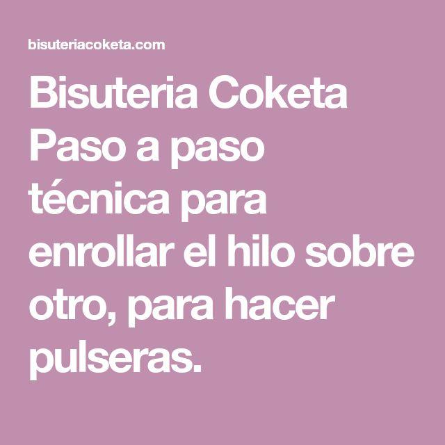 Bisuteria Coketa Paso a paso técnica para enrollar el hilo sobre otro, para hacer pulseras.