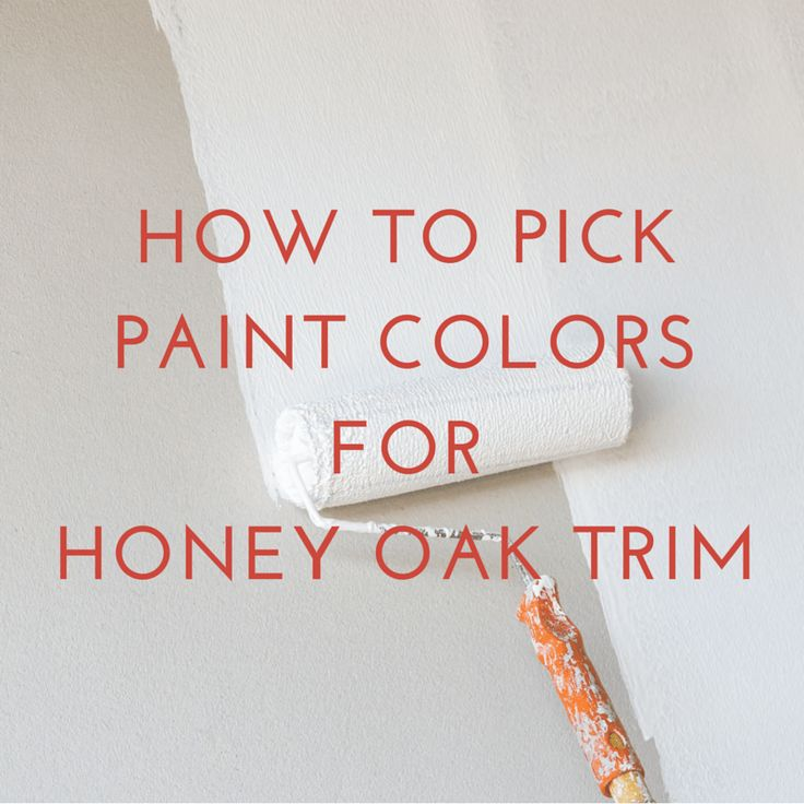 How to Pick Paint Colors for Honey Oak Trim