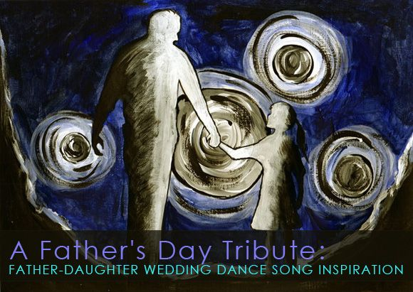 A Father's Day Tribute: Father-Daughter Wedding Dance Song Inspiration