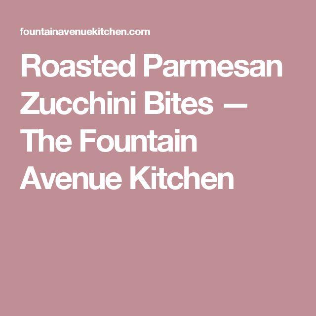 Roasted Parmesan Zucchini Bites — The Fountain Avenue Kitchen