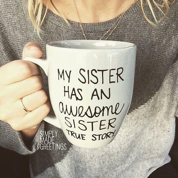 My sister has an awesome sister mug, funny mug, statement mug, mug for sister, just because gift, true story mug, sister mug