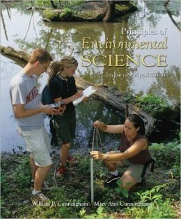 Principles of Environmental Science: Inquiry and Applications, 4th Edition (Fourth Ed) 4e, by William Cunningham and Mary Ann Cunningham, 2006