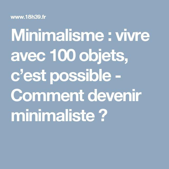 Minimalisme : vivre avec 100 objets, c'est possible - Comment devenir minimaliste ?