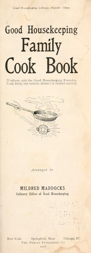 1906 Good Housekeeping Family Cook Book - Maddocks, Mildred