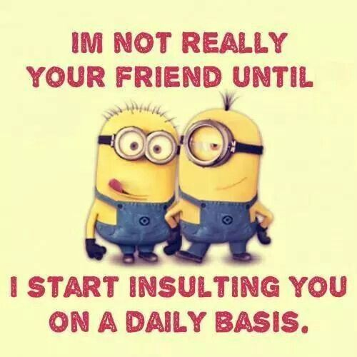 This is the opposite of a friend. Someone who insults you daily is a dirtbag.