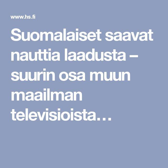 Suomalaiset saavat nauttia laadusta – suurin osa muun maailman televisioista…