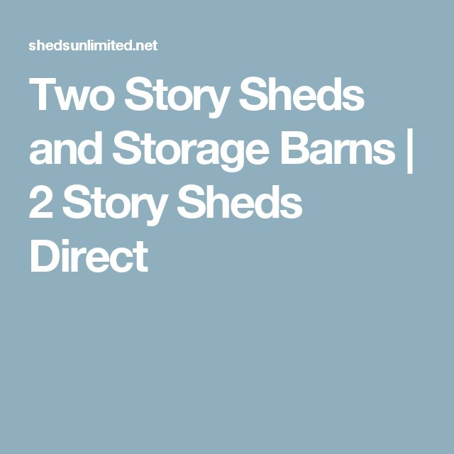 Two Story Sheds and Storage Barns | 2 Story Sheds Direct