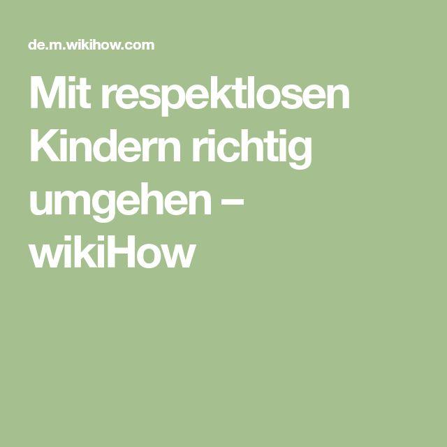 Mit respektlosen Kindern richtig umgehen – wikiHow