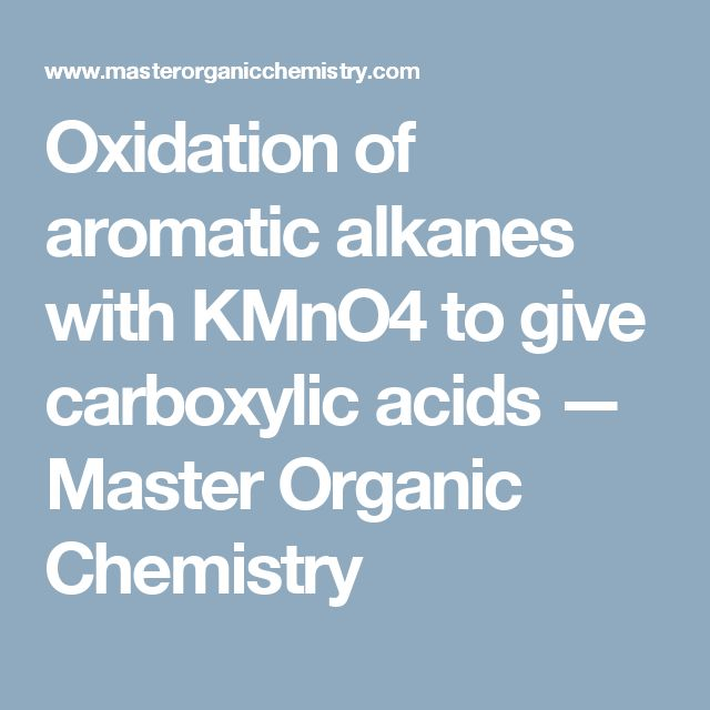 Oxidation of aromatic alkanes with KMnO4 to give carboxylic acids — Master Organic Chemistry
