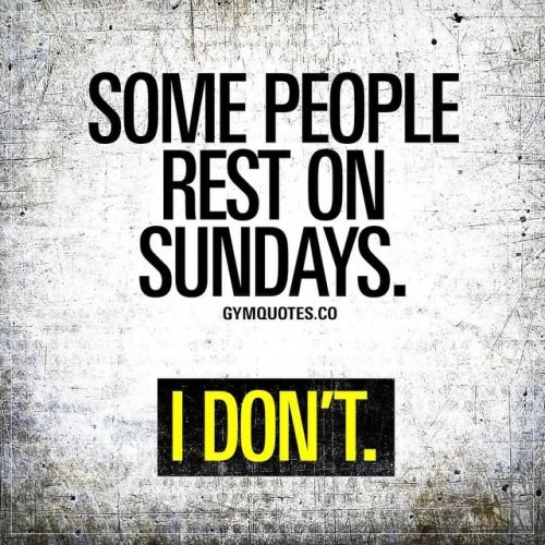 Some people rest on Sundays. I dont. Nothing wrong