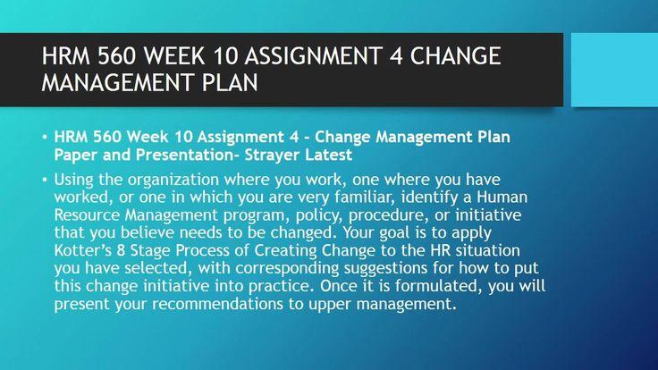HRM 560 WEEK 10 ASSIGNMENT 4 CHANGE MANAGEMENT PLAN #   youtu - change management plan