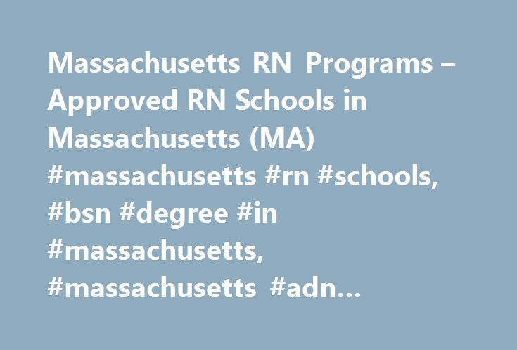 Massachusetts RN Programs – Approved RN Schools in Massachusetts (MA) #massachusetts #rn #schools, #bsn #degree #in #massachusetts, #massachusetts #adn #programs http://milwaukee.remmont.com/massachusetts-rn-programs-approved-rn-schools-in-massachusetts-ma-massachusetts-rn-schools-bsn-degree-in-massachusetts-massachusetts-adn-programs/  # Massachusetts RN Programs How to Become a Registered Nurse in Massachusetts Nursing remains a fast growing field throughout the country. According to the…