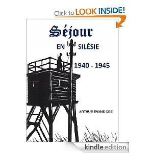Séjour en Silésie: 1940 - 1945 (French Edition) [Kindle Edition] by Arthur Charles Evans CBE £3.28