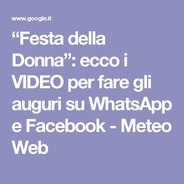 """""""Festa della Donna"""": ecco i VIDEO per fare gli auguri su WhatsApp e Facebook - Meteo Web"""