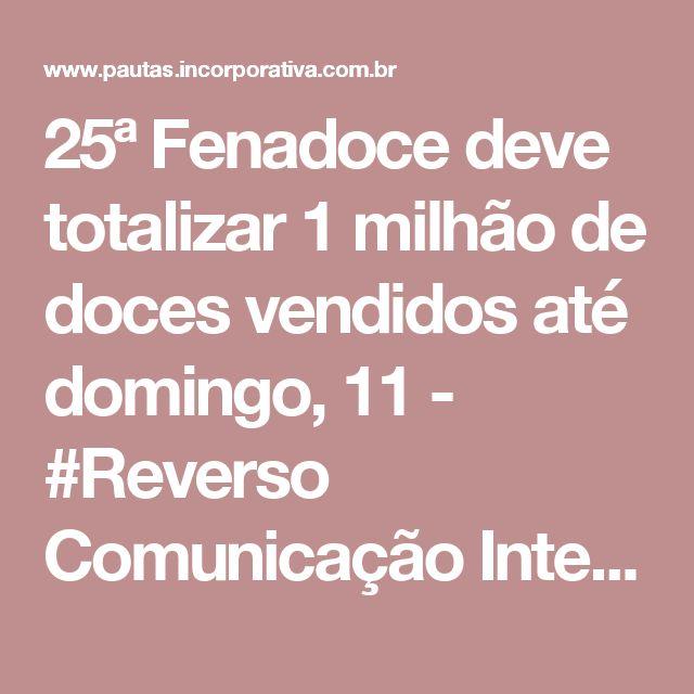 25ª Fenadoce deve totalizar 1 milhão de doces vendidos até domingo, 11  - #Reverso Comunicação Integrada - #Pautas