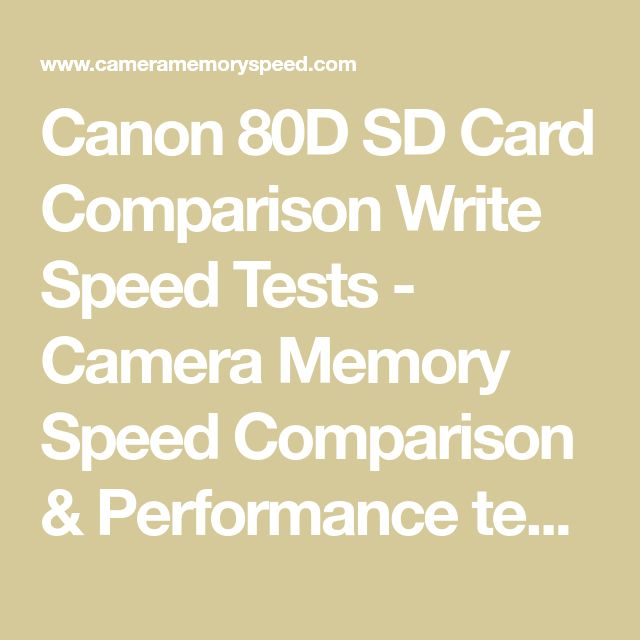 Canon 80D SD Card Comparison Write Speed Tests -  Camera Memory Speed Comparison & Performance tests for SD and CF cards