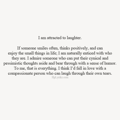 I am attracted to laughter.
