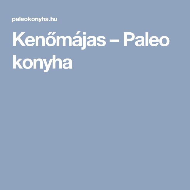 Kenőmájas – Paleo konyha