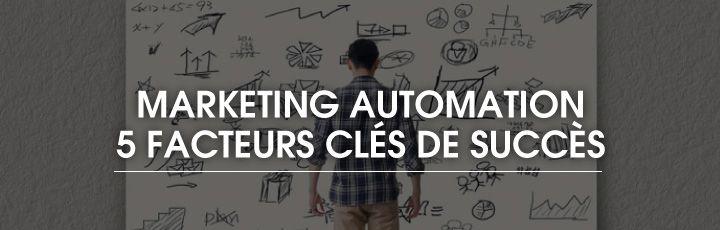 Marketing Automation – Les 5 facteurs clés de succès