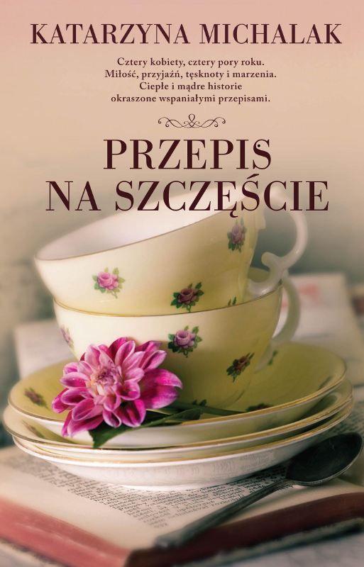 przegląd powieści kulinarnych  przepis-na-szczescie-katarzyna-michalak