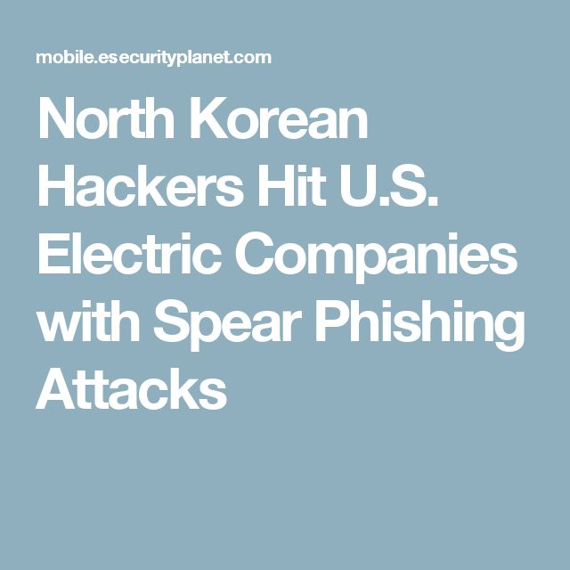 North Korean Hackers Hit U.S. Electric Companies with Spear Phishing Attacks