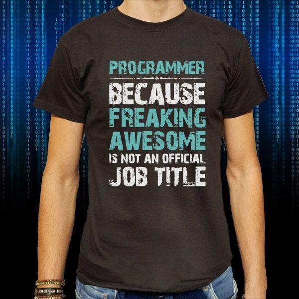 """Desigur. E de inteles. Programatorii sunt cei mai tari! Spune-i asta si prietenului tau oferindu-i acest tricou cu mesaj haios. """"Programmer-Because Freaking awesome is not an official job title"""".  Tags: programatori, tricouri"""