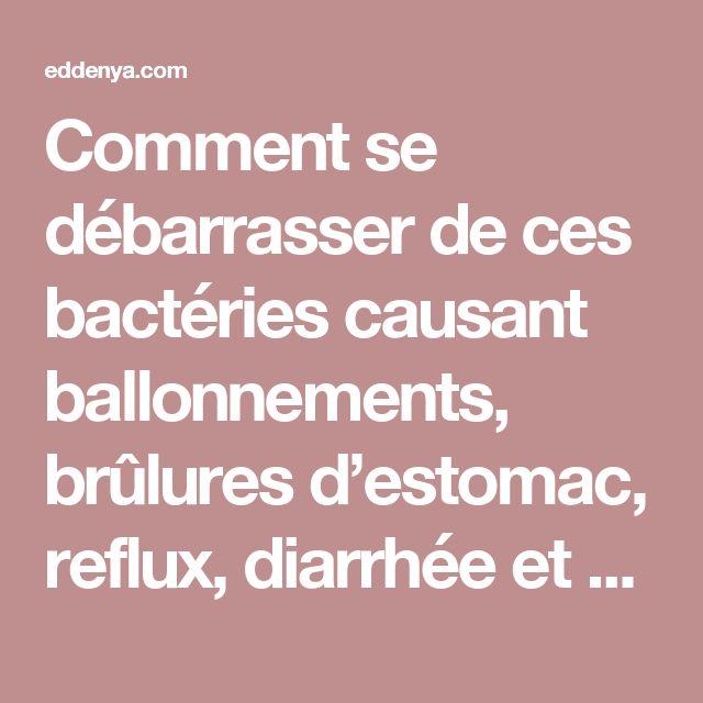 Comment se débarrasser de ces bactéries causant ballonnements, brûlures d'estomac, reflux, diarrhée et autres symptômes
