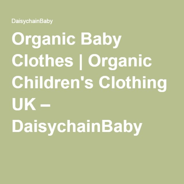 Organic Baby Clothes | Organic Children's Clothing UK – DaisychainBaby