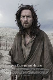 Last Days in the Desert 2016______On his way out of the wilderness, Jesus struggles with the Devil over the fate of a family in crisis, setting himself up for a dramatic test......